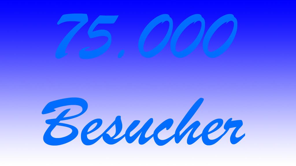 75000. Besucher