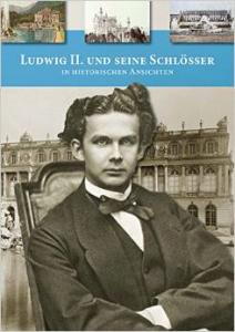 Christian Misniks: Ludwig II. und seine Schlösser in historischen Ansichten